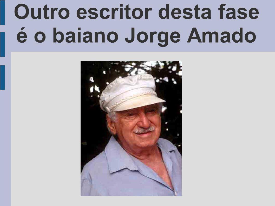 Outro escritor desta fase é o baiano Jorge Amado