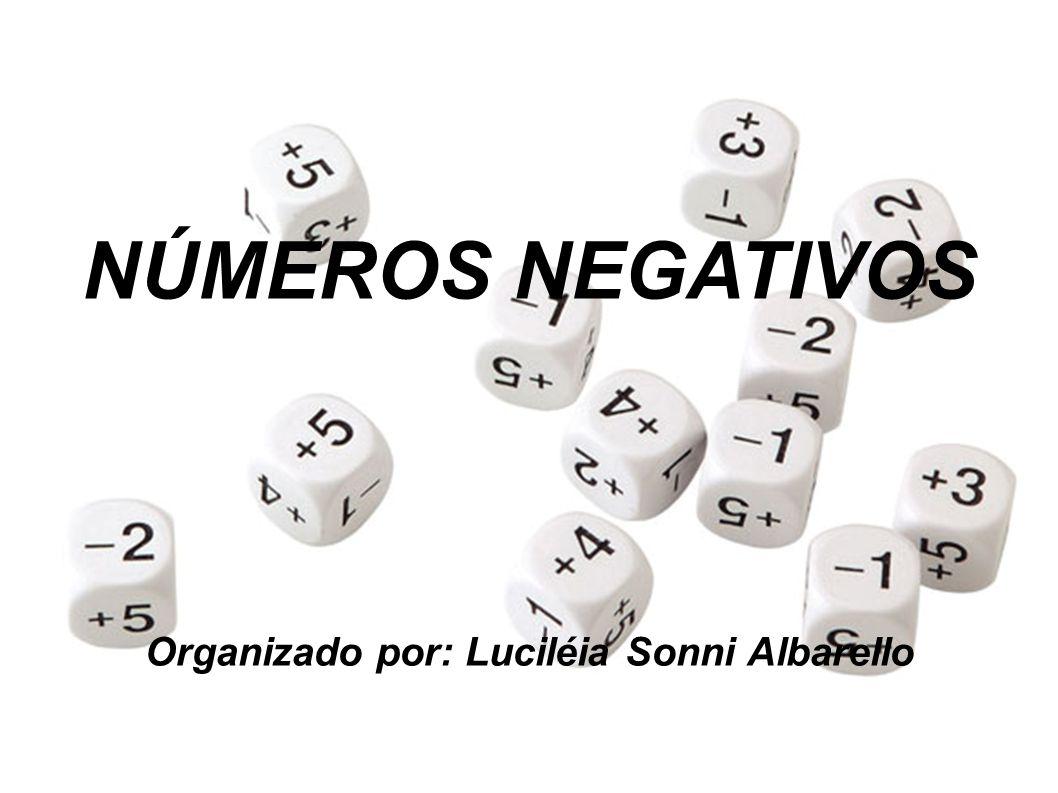 NÚMEROS NEGATIVOS Organizado por: Luciléia Sonni Albarello