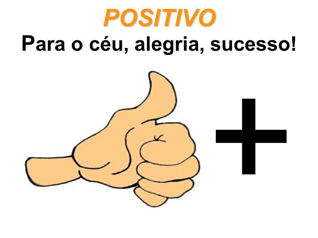 POSITIVO POSITIVO P ara o céu, alegria, sucesso! +