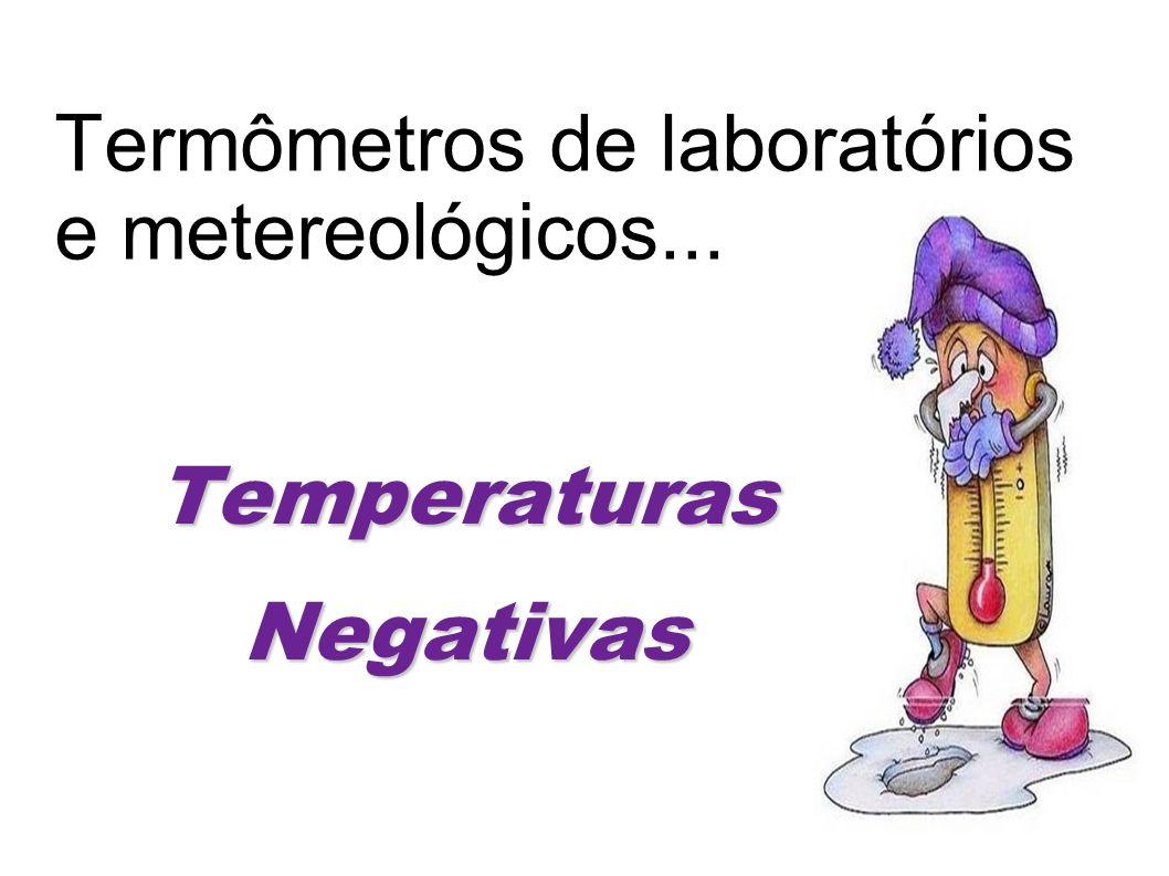 Termômetros de laboratórios e metereológicos... TemperaturasNegativas