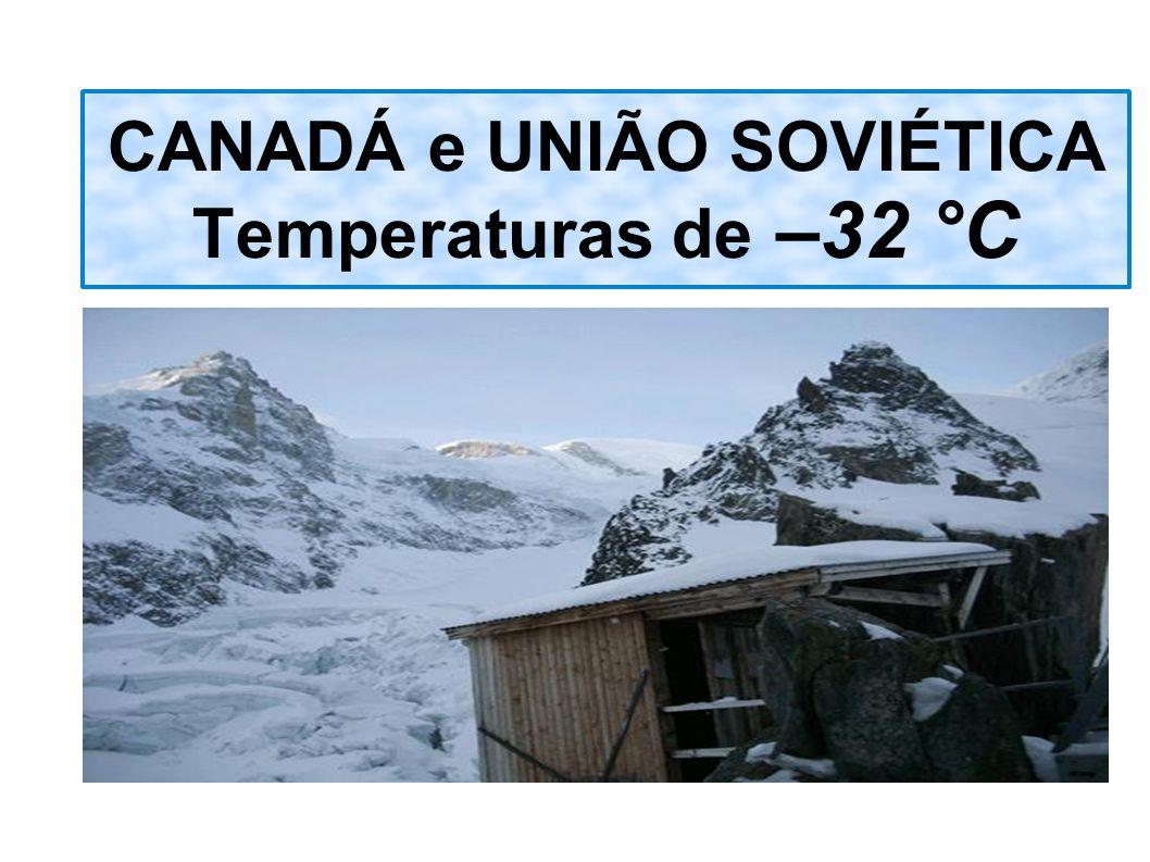 CANADÁ e UNIÃO SOVIÉTICA Temperaturas de –32 °C