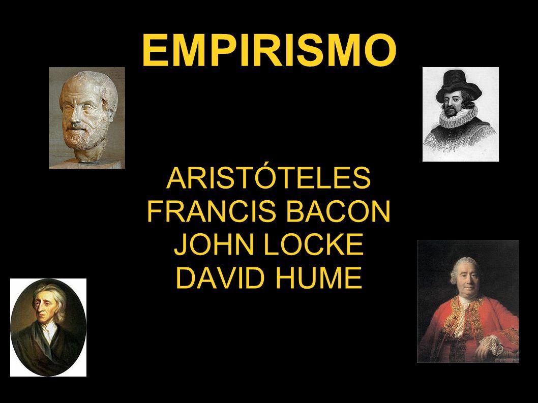 EMPIRISMO ARISTÓTELES FRANCIS BACON JOHN LOCKE DAVID HUME
