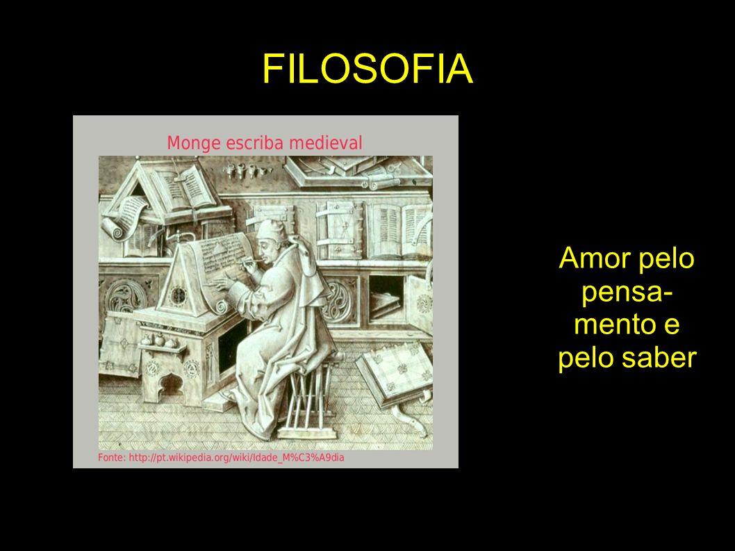 FILOSOFIA Amor pelo pensa- mento e pelo saber