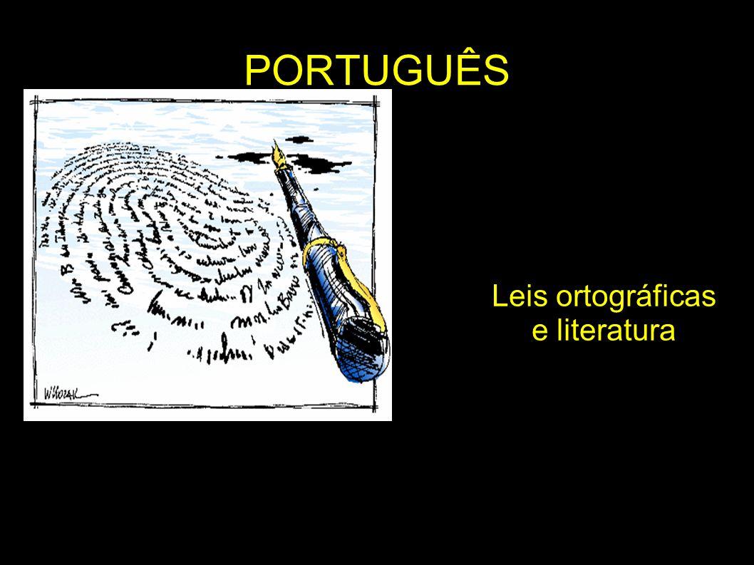 PORTUGUÊS Leis ortográficas e literatura