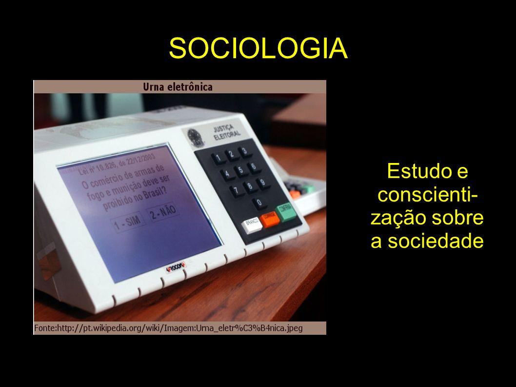 SOCIOLOGIA Estudo e conscienti- zação sobre a sociedade