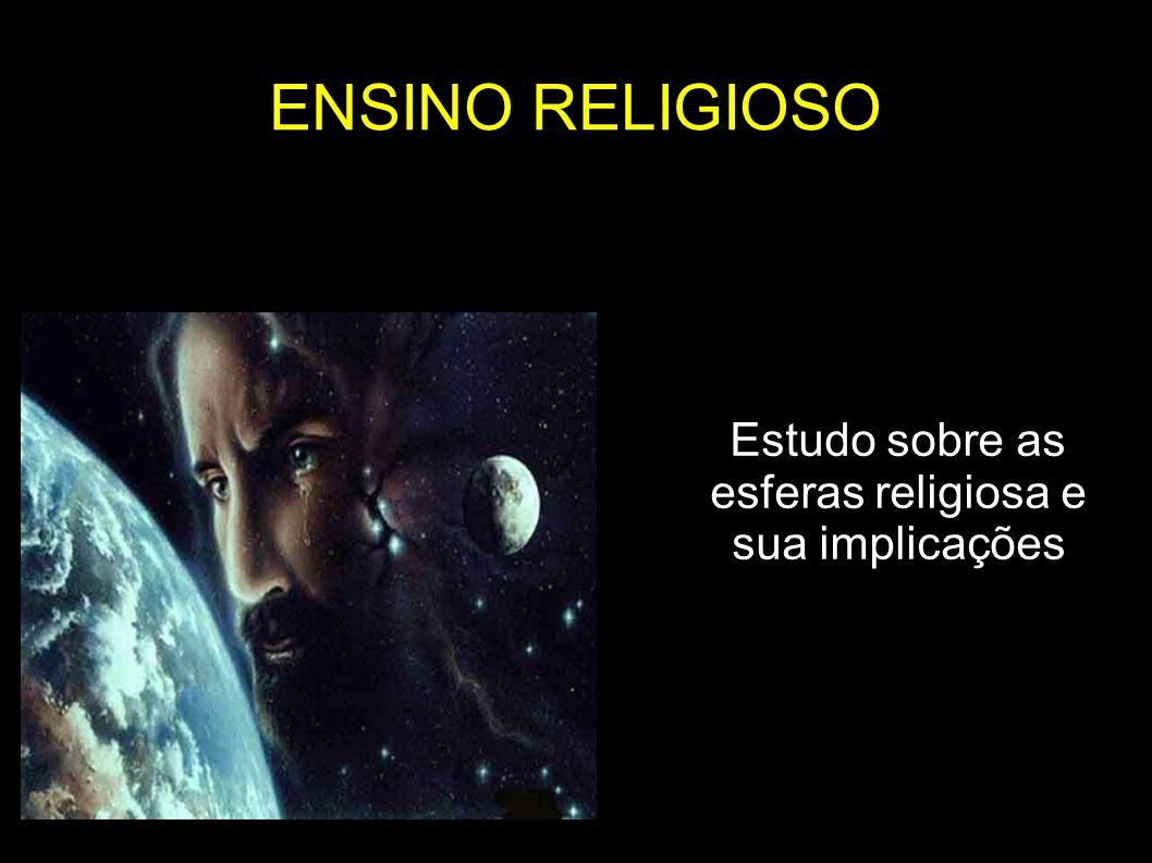 ENSINO RELIGIOSO Estudo sobre as esferas religiosa e sua implicações