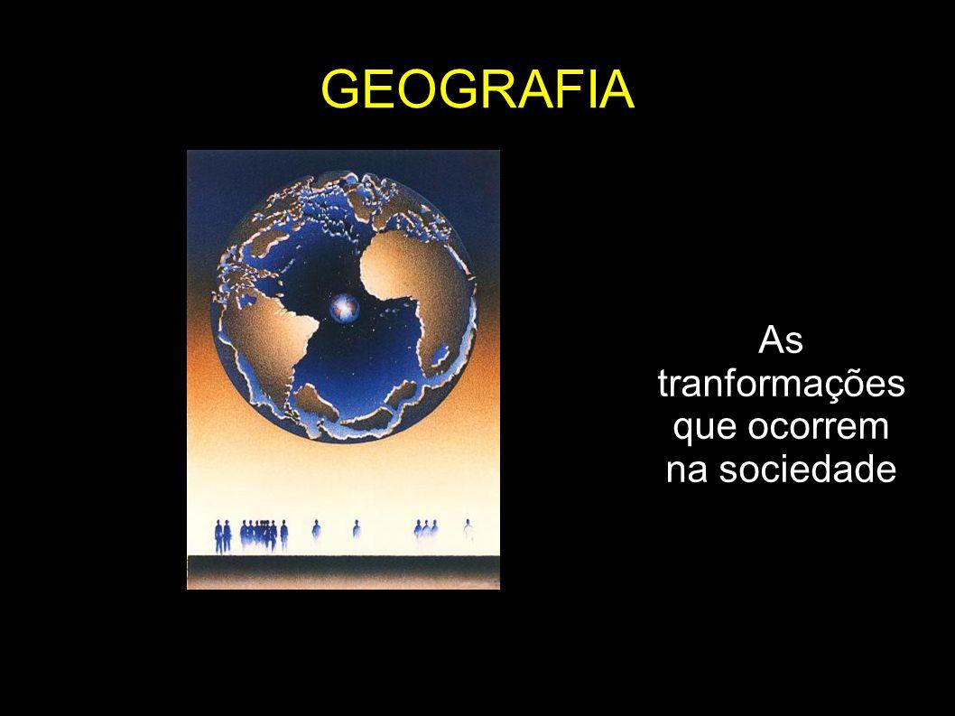 GEOGRAFIA As tranformações que ocorrem na sociedade