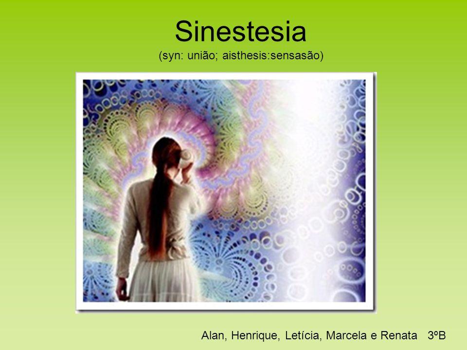 Sinestesia (syn: união; aisthesis:sensasão) Alan, Henrique, Letícia, Marcela e Renata 3ºB