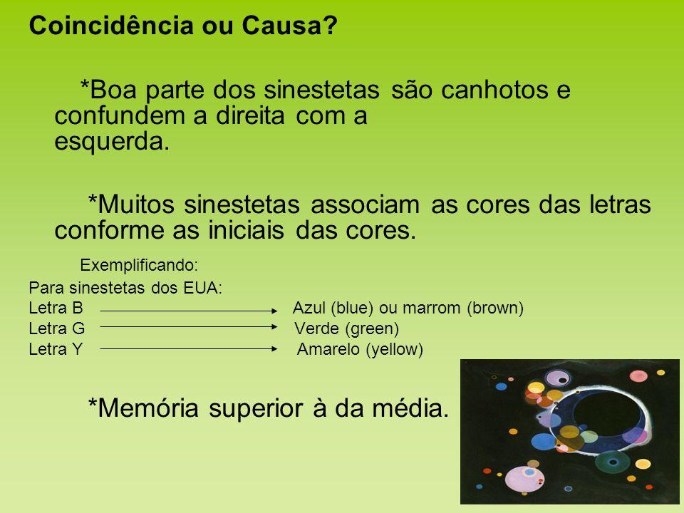Coincidência ou Causa? *Boa parte dos sinestetas são canhotos e confundem a direita com a esquerda. *Muitos sinestetas associam as cores das letras co