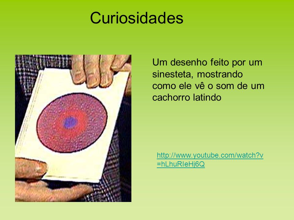 Um desenho feito por um sinesteta, mostrando como ele vê o som de um cachorro latindo Curiosidades http://www.youtube.com/watch?v =hLhuRIeHj6Q