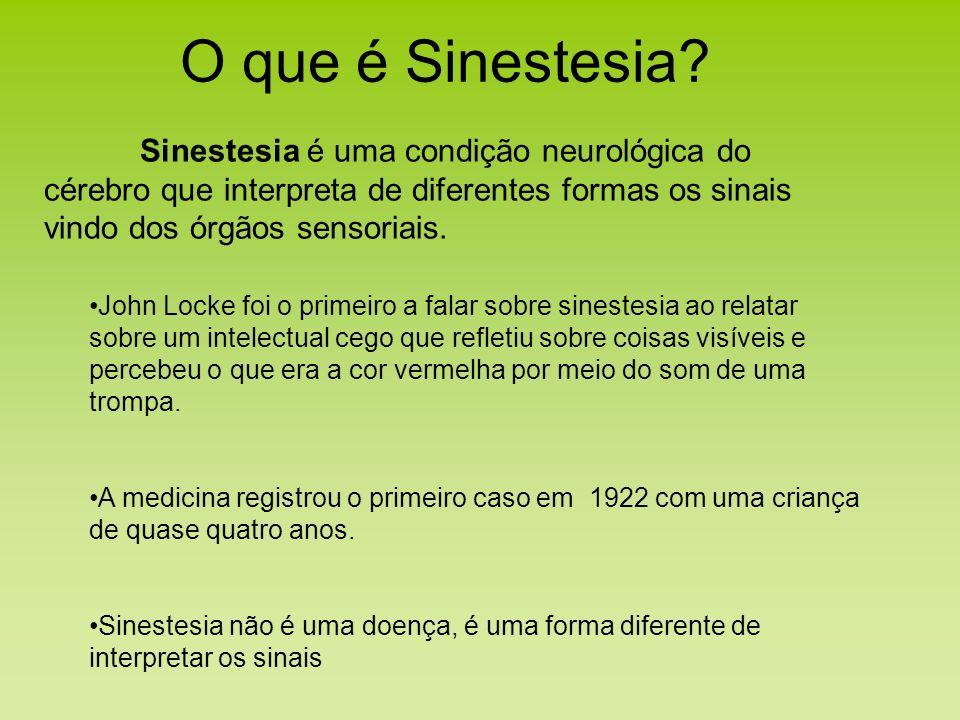 Sinestesia é uma condição neurológica do cérebro que interpreta de diferentes formas os sinais vindo dos órgãos sensoriais. John Locke foi o primeiro