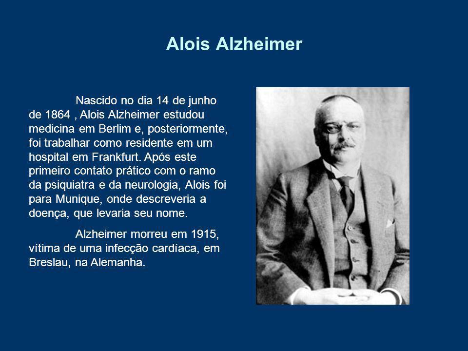 Alois Alzheimer Nascido no dia 14 de junho de 1864, Alois Alzheimer estudou medicina em Berlim e, posteriormente, foi trabalhar como residente em um h