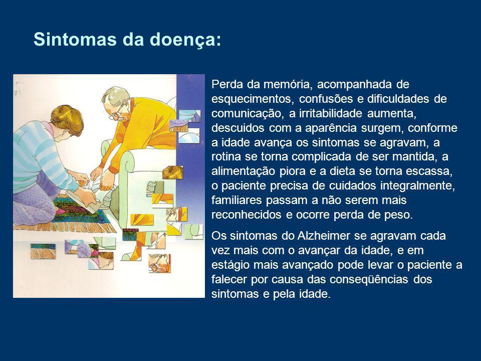 Sintomas da doença: Os sintomas do Alzheimer se agravam cada vez mais com o avançar da idade, e em estágio mais avançado pode levar o paciente a falec
