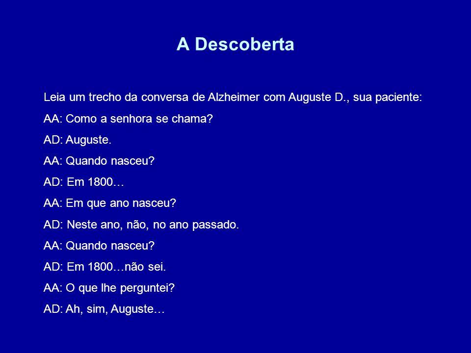 A Descoberta Alzheimer entrou em contato com a doença, através de uma paciente do qual tratava, chamada da Auguste D.