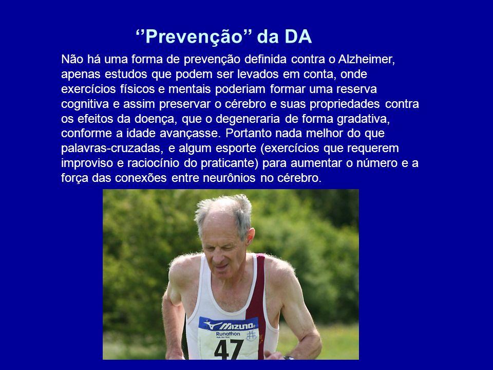 Prevenção da DA Não há uma forma de prevenção definida contra o Alzheimer, apenas estudos que podem ser levados em conta, onde exercícios físicos e me