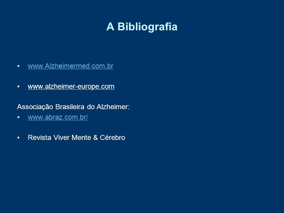 A Bibliografia www.Alzheimermed.com.br www.alzheimer-europe.com Associação Brasileira do Alzheimer: www.abraz.com.br/ Revista Viver Mente & Cérebro