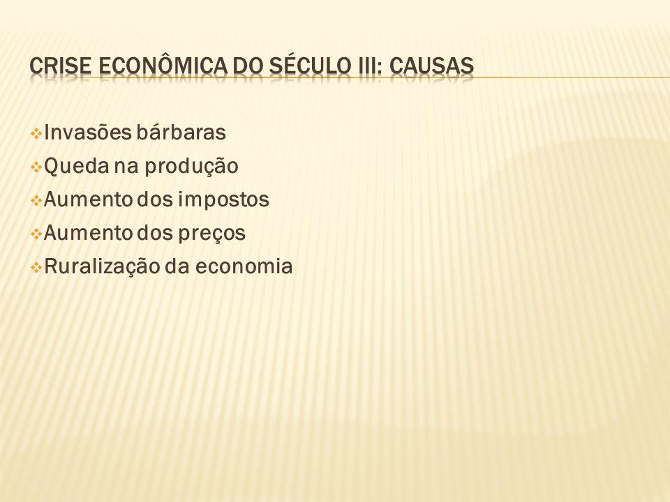 Invasões bárbaras Queda na produção Aumento dos impostos Aumento dos preços Ruralização da economia