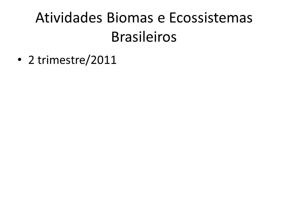 Atividades Biomas e Ecossistemas Brasileiros 2 trimestre/2011
