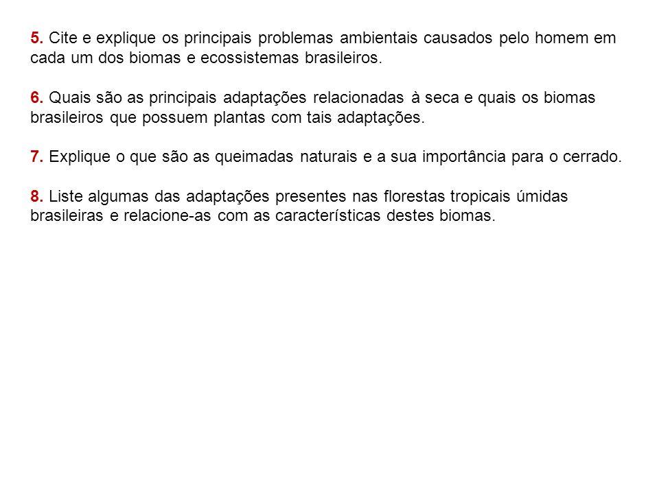 5. Cite e explique os principais problemas ambientais causados pelo homem em cada um dos biomas e ecossistemas brasileiros. 6. Quais são as principais