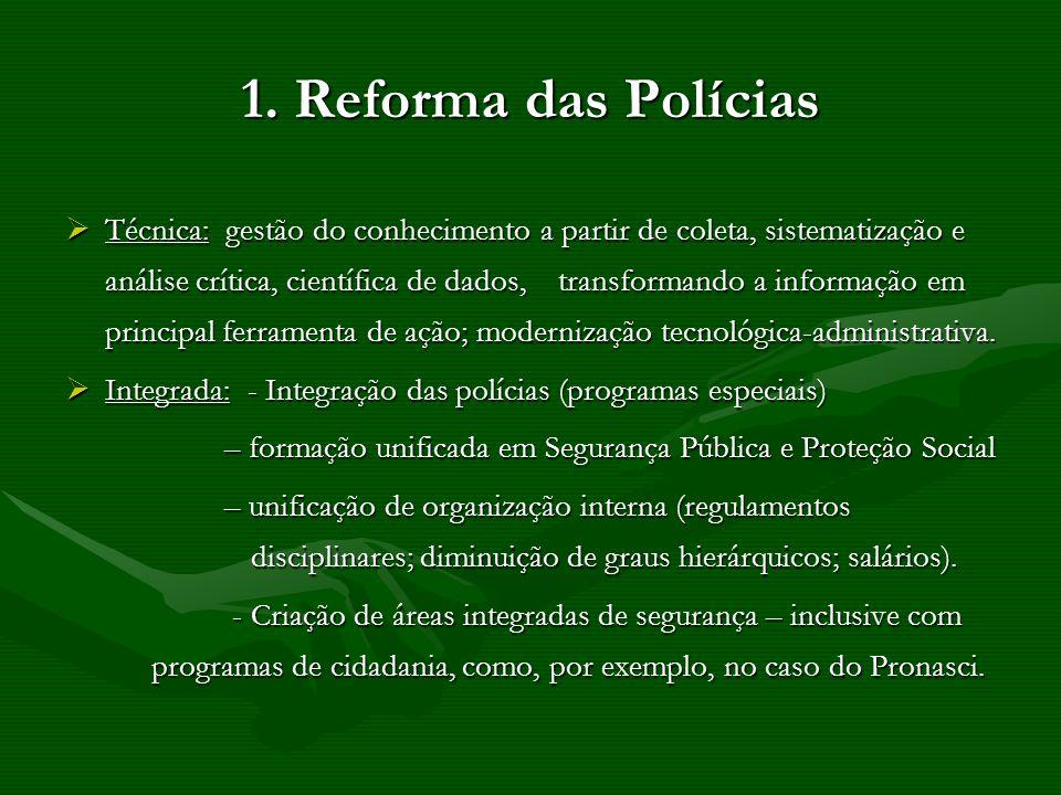 1. Reforma das Polícias Técnica: gestão do conhecimento a partir de coleta, sistematização e análise crítica, científica de dados, transformando a inf