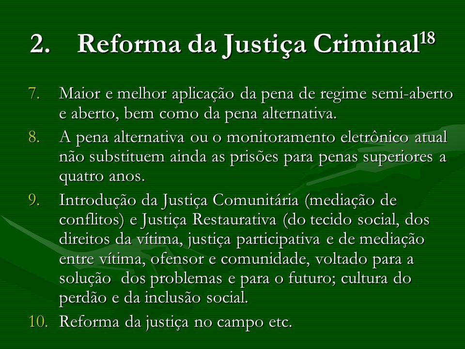 2.Reforma da Justiça Criminal 18 7.Maior e melhor aplicação da pena de regime semi-aberto e aberto, bem como da pena alternativa. 8.A pena alternativa