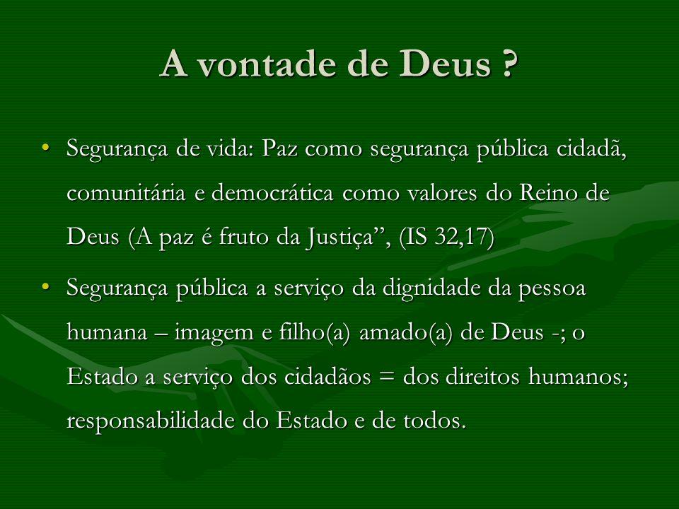 A vontade de Deus ? Segurança de vida: Paz como segurança pública cidadã, comunitária e democrática como valores do Reino de Deus (A paz é fruto da Ju