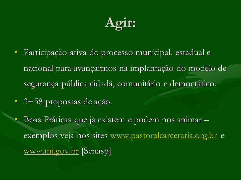 Agir: Participação ativa do processo municipal, estadual e nacional para avançarmos na implantação do modelo de segurança pública cidadã, comunitário