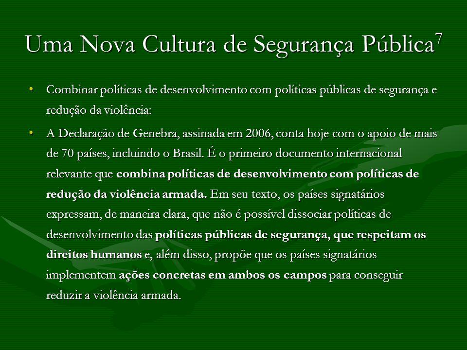 Uma Nova Cultura de Segurança Pública 7 Combinar políticas de desenvolvimento com políticas públicas de segurança e redução da violência:Combinar polí