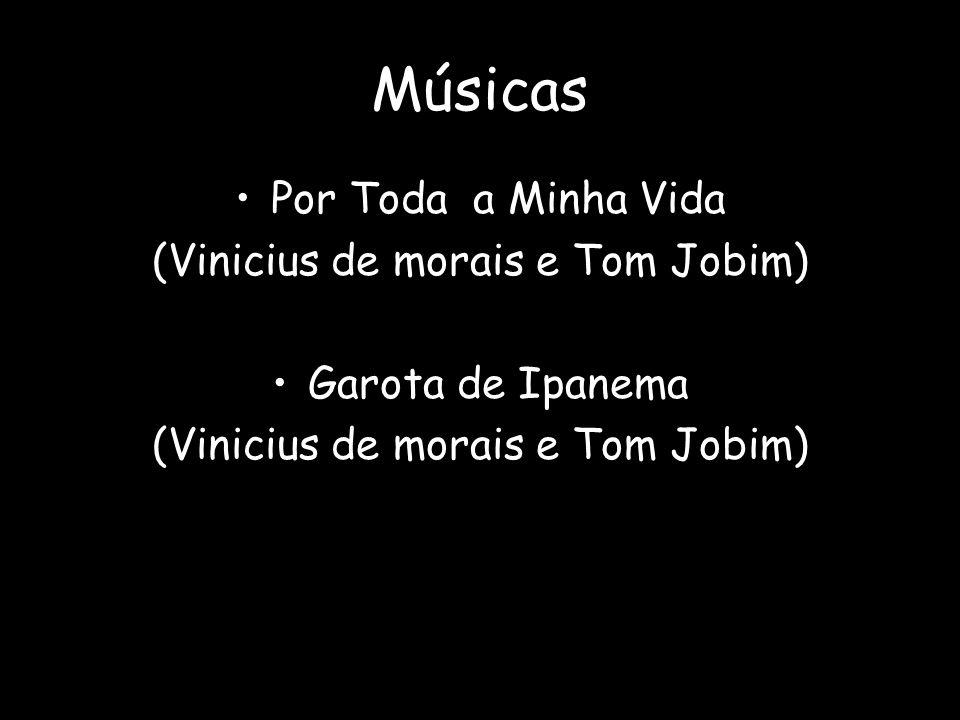Músicas Por Toda a Minha Vida (Vinicius de morais e Tom Jobim) Garota de Ipanema (Vinicius de morais e Tom Jobim)