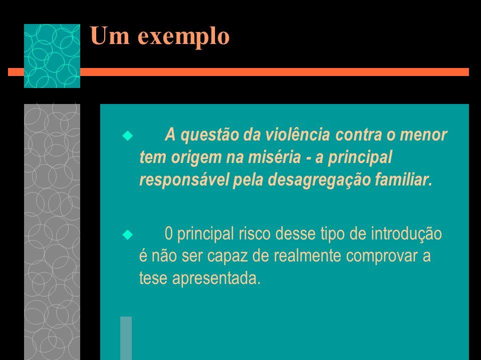 Um exemplo A questão da violência contra o menor tem origem na miséria - a principal responsável pela desagregação familiar. 0 principal risco desse t