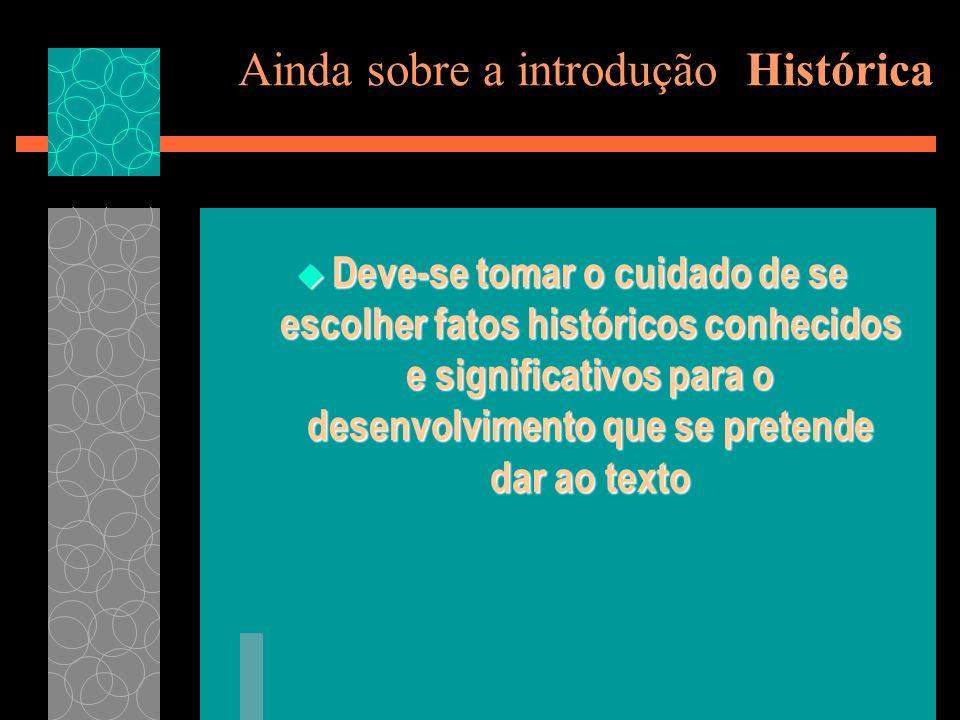 Ainda sobre a introdução Histórica Deve-se tomar o cuidado de se escolher fatos históricos conhecidos e significativos para o desenvolvimento que se p