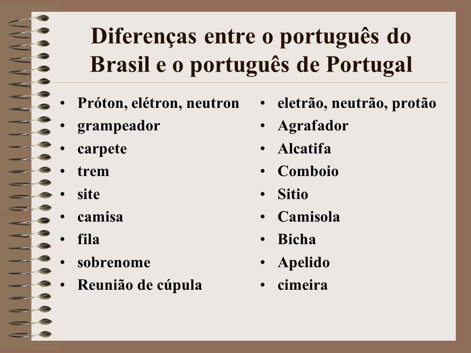 Diferenças entre o português do Brasil e o português de Portugal Próton, elétron, neutron grampeador carpete trem site camisa fila sobrenome Reunião d