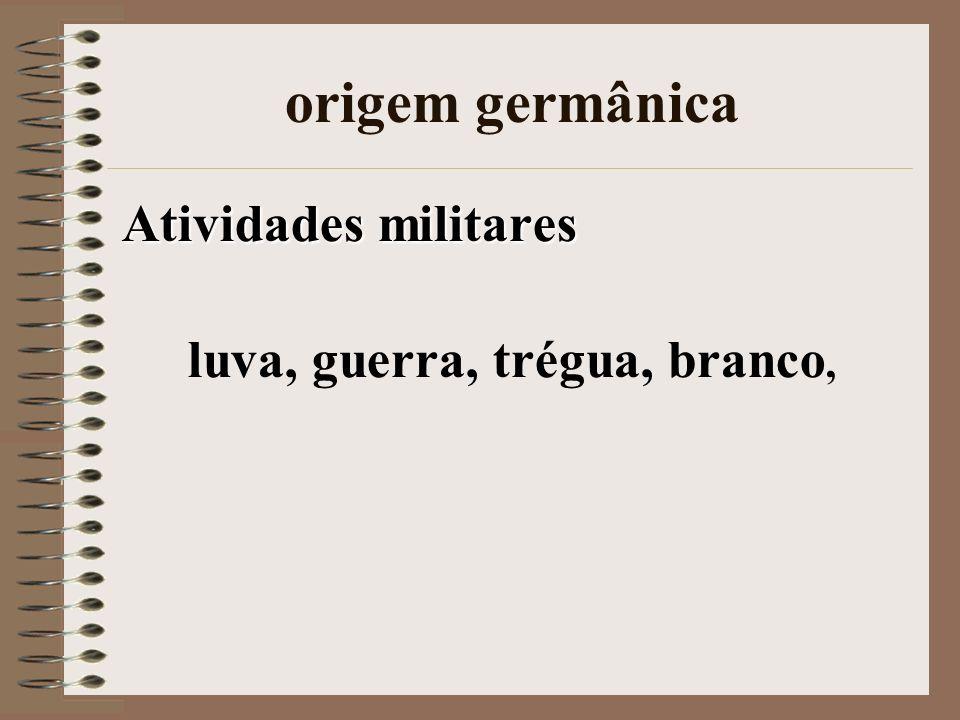 origem germânica Atividades militares luva, guerra, trégua, branco,
