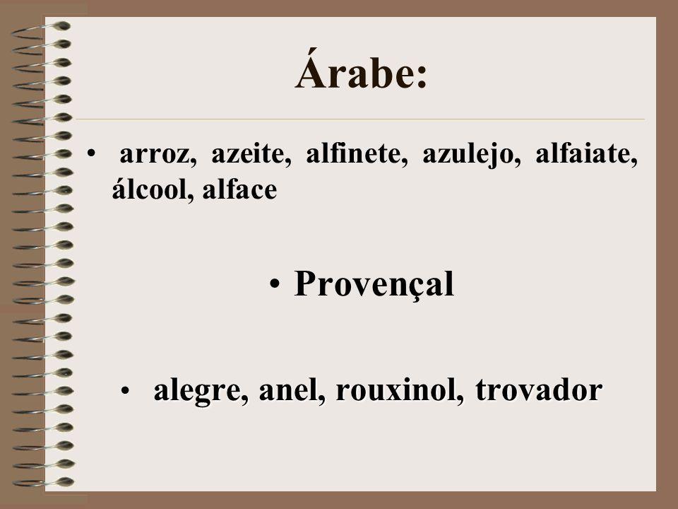 Árabe: arroz, azeite, alfinete, azulejo, alfaiate, álcool, alface Provençal alegre, anel, rouxinol, trovador