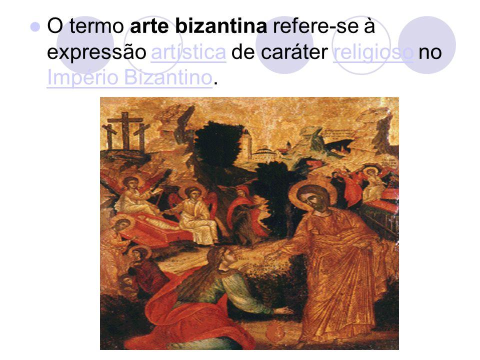 O termo arte bizantina refere-se à expressão artística de caráter religioso no Império Bizantino.artísticareligioso Império Bizantino