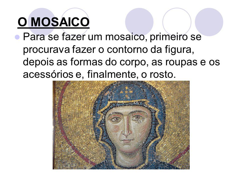 O MOSAICO Para se fazer um mosaico, primeiro se procurava fazer o contorno da figura, depois as formas do corpo, as roupas e os acessórios e, finalmen