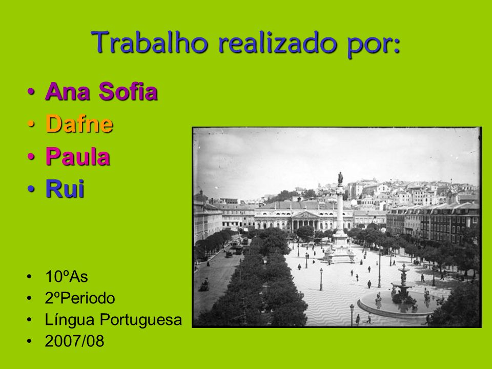 Trabalho realizado por: Ana SofiaAna Sofia DafneDafne PaulaPaula RuiRui 10ºAs 2ºPeriodo Língua Portuguesa 2007/08