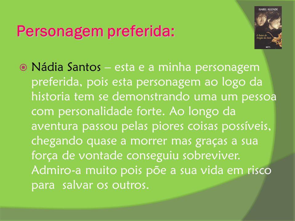 Personagem preferida: Nádia Santos – esta e a minha personagem preferida, pois esta personagem ao logo da historia tem se demonstrando uma um pessoa c