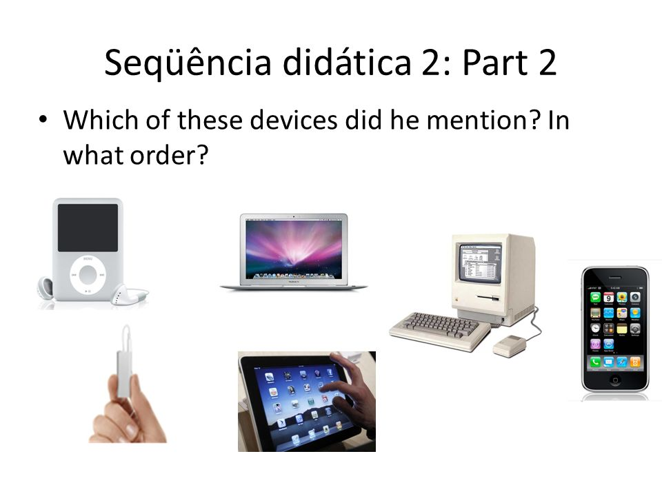Seqüência didática 2: Part 2 Which of these devices did he mention? In what order?
