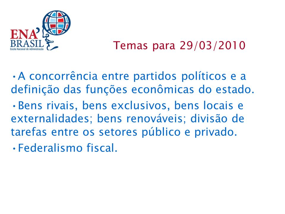 A concorrência entre partidos políticos e a definição das funções econômicas do estado. Bens rivais, bens exclusivos, bens locais e externalidades; be