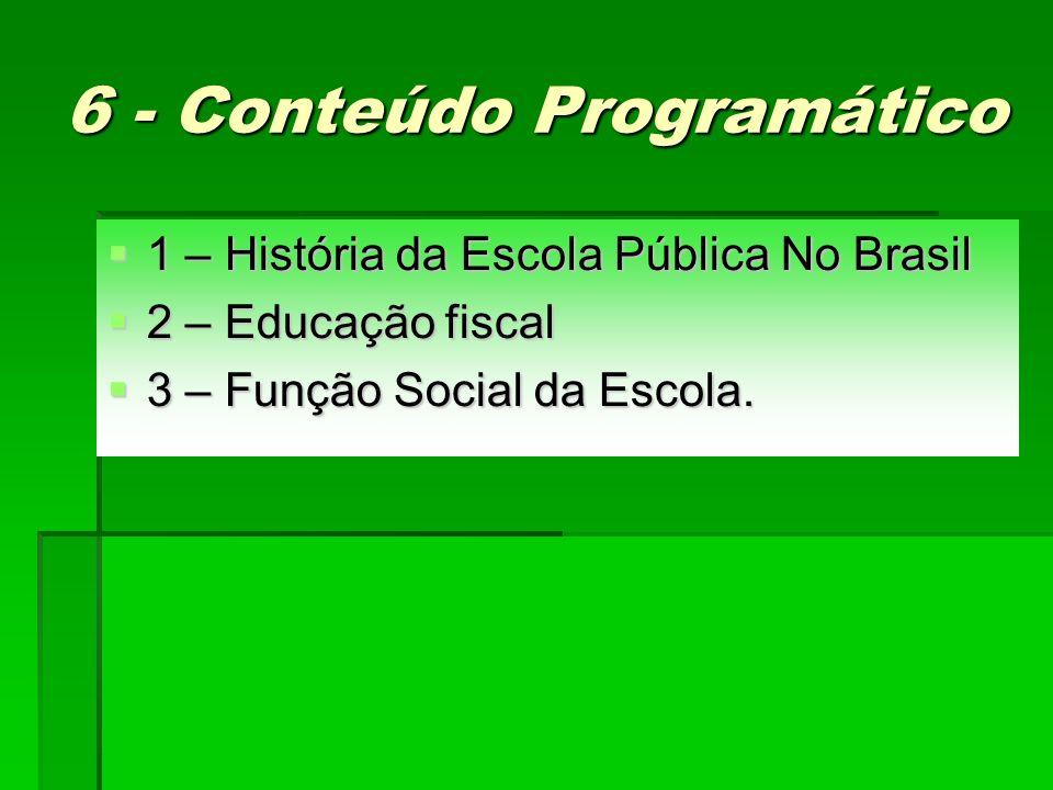6 - Conteúdo Programático 1 – História da Escola Pública No Brasil 1 – História da Escola Pública No Brasil 2 – Educação fiscal 2 – Educação fiscal 3