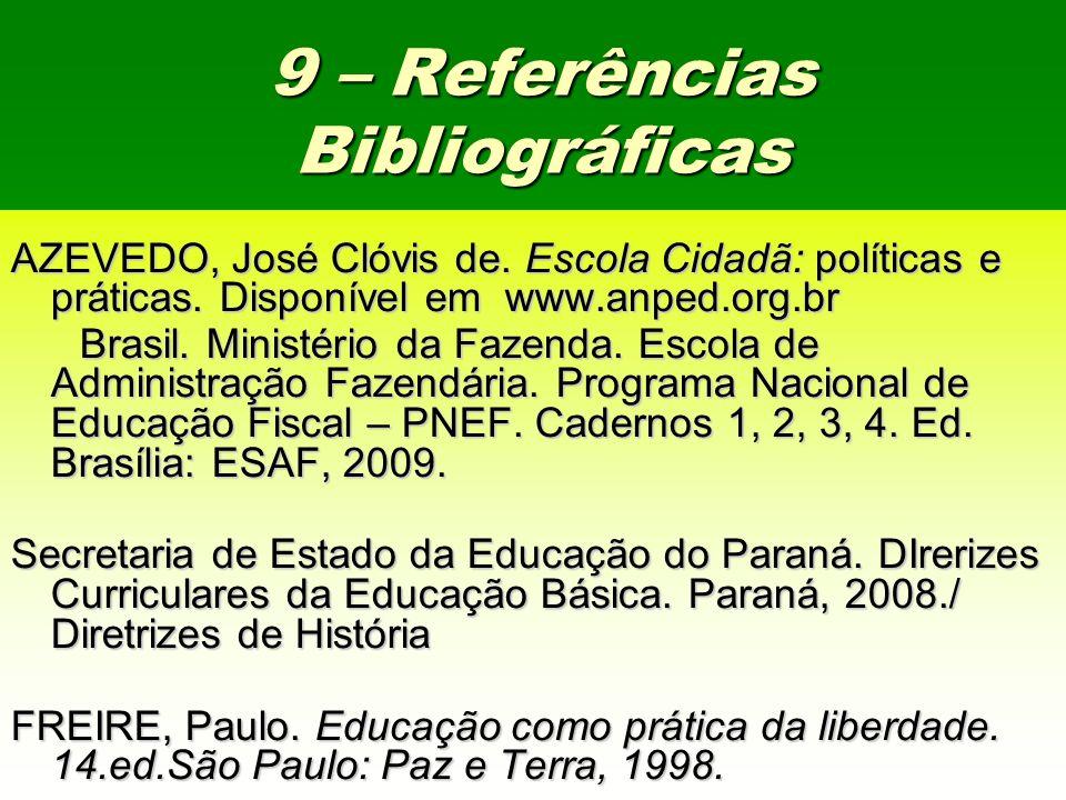 9 – Referências Bibliográficas AZEVEDO, José Clóvis de. Escola Cidadã: políticas e práticas. Disponível em www.anped.org.br Brasil. Ministério da Faze