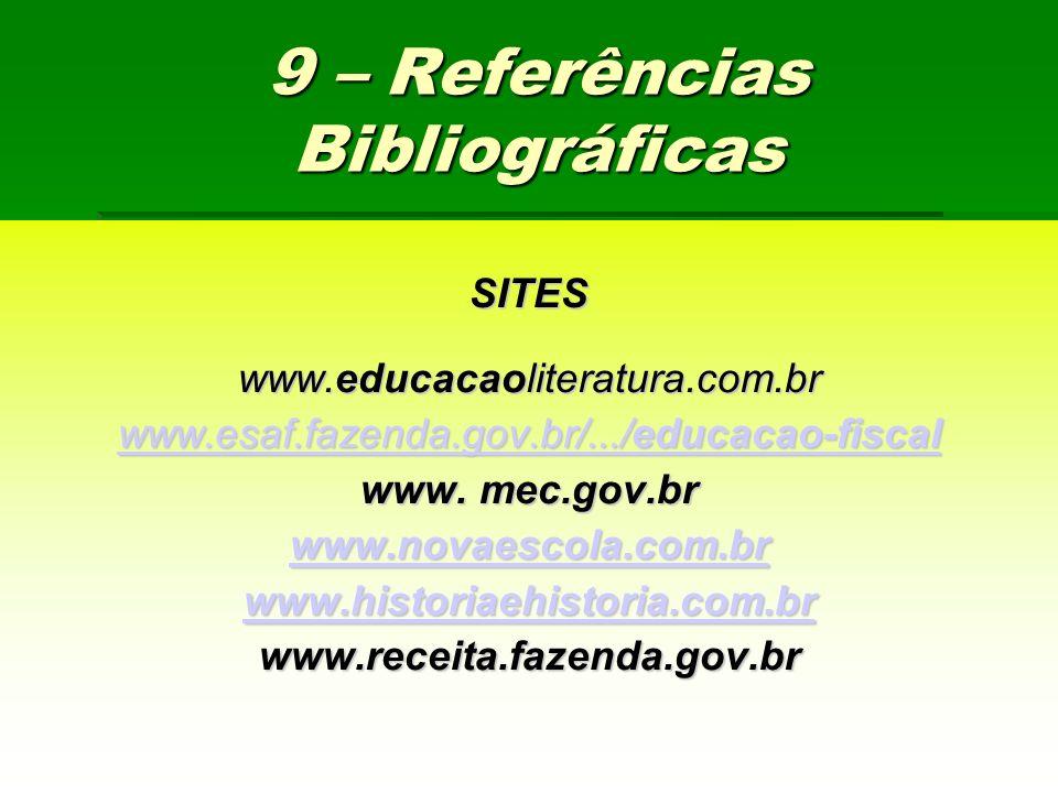 9 – Referências Bibliográficas SITES www.educacaoliteratura.com.br www.esaf.fazenda.gov.br/.../educacao-fiscal www.esaf.fazenda.gov.br/.../educacao-fi