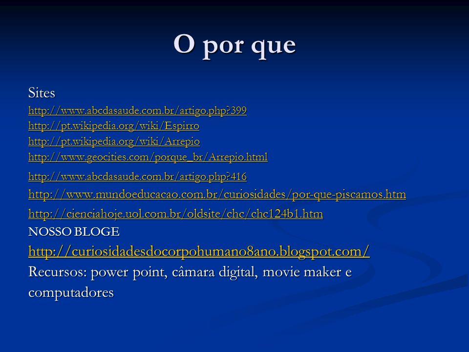 O por que Sites http://www.abcdasaude.com.br/artigo.php?399 http://pt.wikipedia.org/wiki/Espirro http://pt.wikipedia.org/wiki/Arrepio http://www.geoci