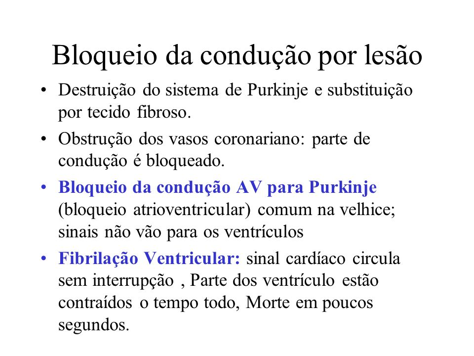 Bloqueio da condução por lesão Destruição do sistema de Purkinje e substituição por tecido fibroso.