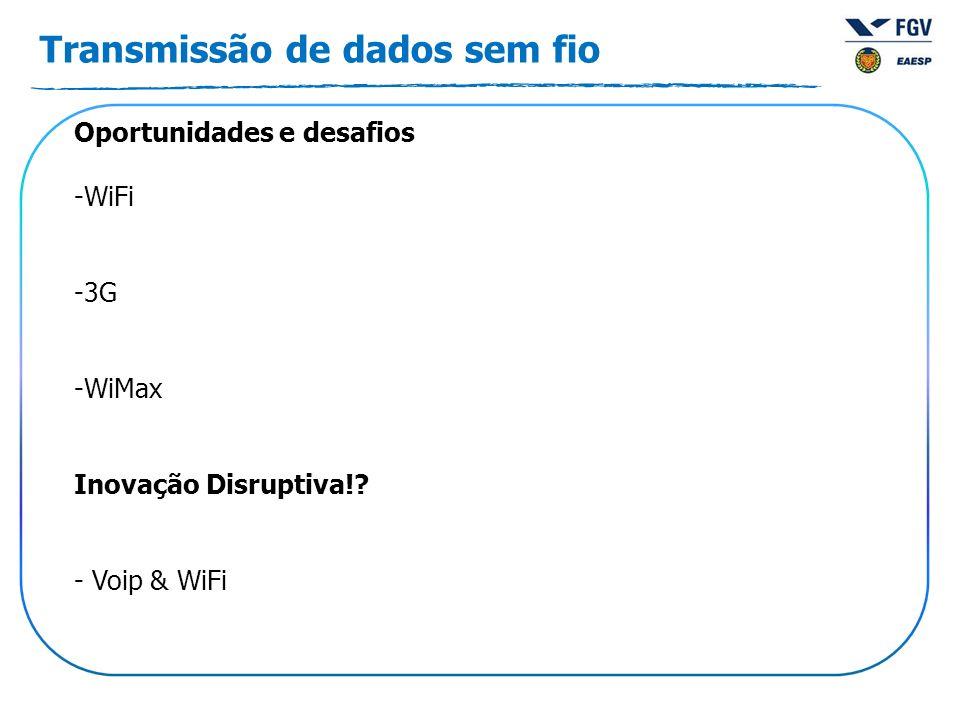 Transmissão de dados sem fio Oportunidades e desafios -WiFi -3G -WiMax Inovação Disruptiva!? - Voip & WiFi