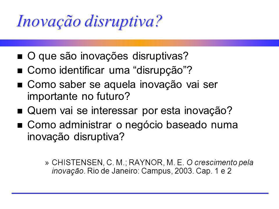 Inovação disruptiva? n O que são inovações disruptivas? n Como identificar uma disrupção? n Como saber se aquela inovação vai ser importante no futuro