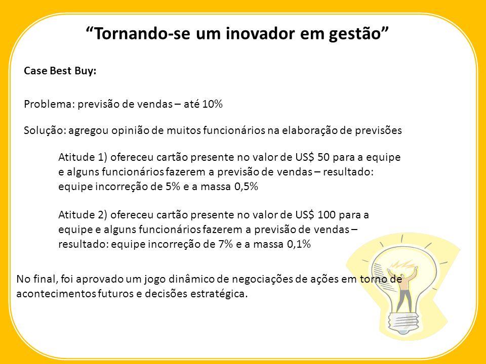 Case Best Buy: Tornando-se um inovador em gestão Lição 6) Reduza os riscos políticos Lição 7) Comece com volutários Lição 8) Transforme sua experiência em jogo.