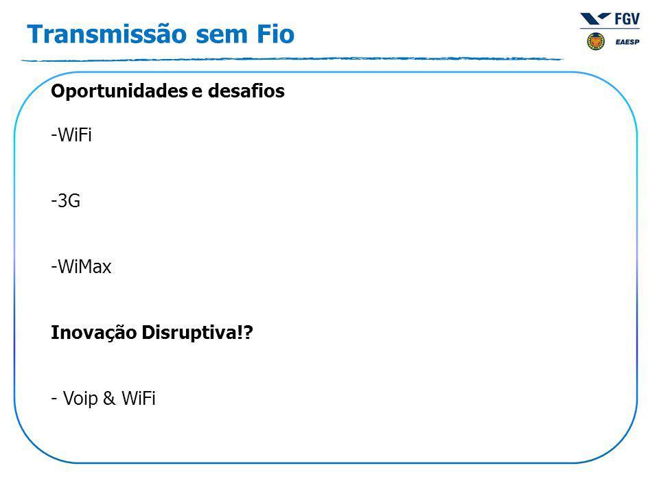 Transmissão sem Fio Oportunidades e desafios -WiFi -3G -WiMax Inovação Disruptiva! - Voip & WiFi