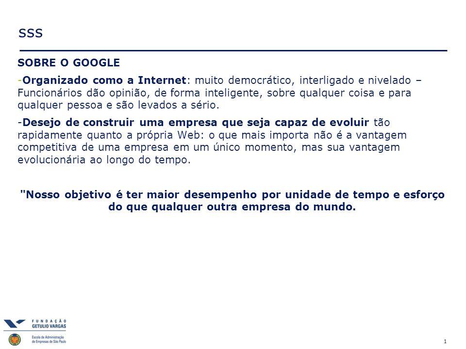 1 sss SOBRE O GOOGLE -Organizado como a Internet: muito democrático, interligado e nivelado – Funcionários dão opinião, de forma inteligente, sobre qu